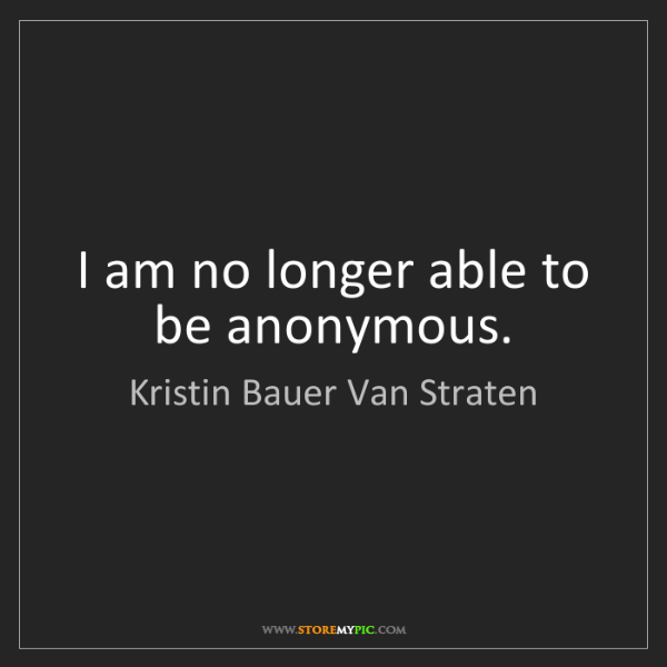 Kristin Bauer Van Straten: I am no longer able to be anonymous.
