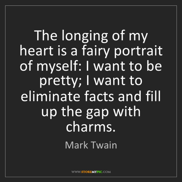Mark Twain: The longing of my heart is a fairy portrait of myself:...
