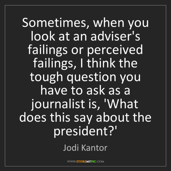 Jodi Kantor: Sometimes, when you look at an adviser's failings or...