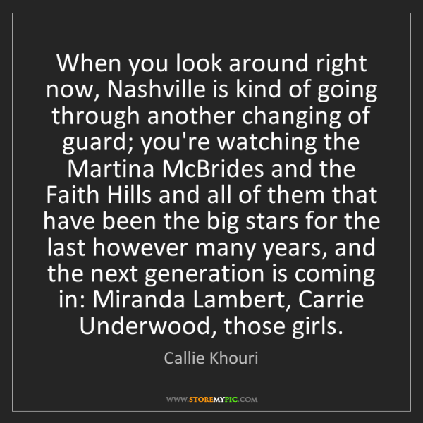 Callie Khouri: When you look around right now, Nashville is kind of...