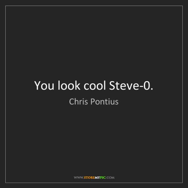 Chris Pontius: You look cool Steve-0.