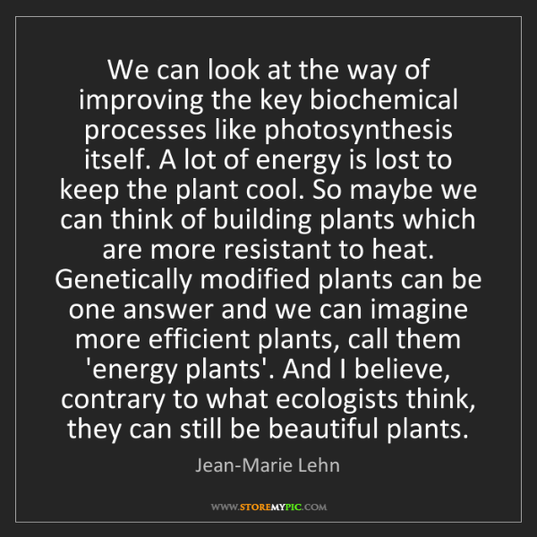Jean-Marie Lehn: We can look at the way of improving the key biochemical...
