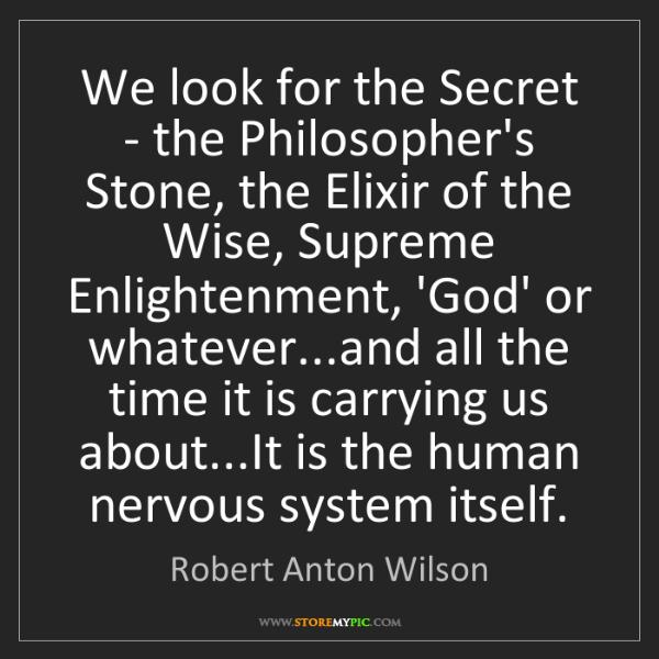 Robert Anton Wilson: We look for the Secret - the Philosopher's Stone, the...