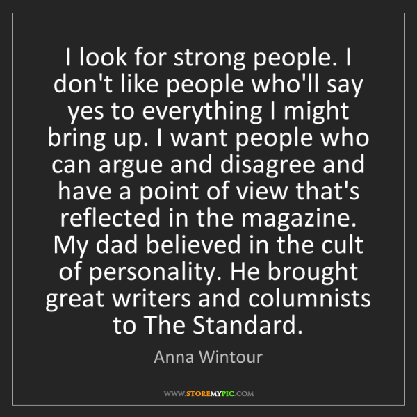 Anna Wintour: I look for strong people. I don't like people who'll...