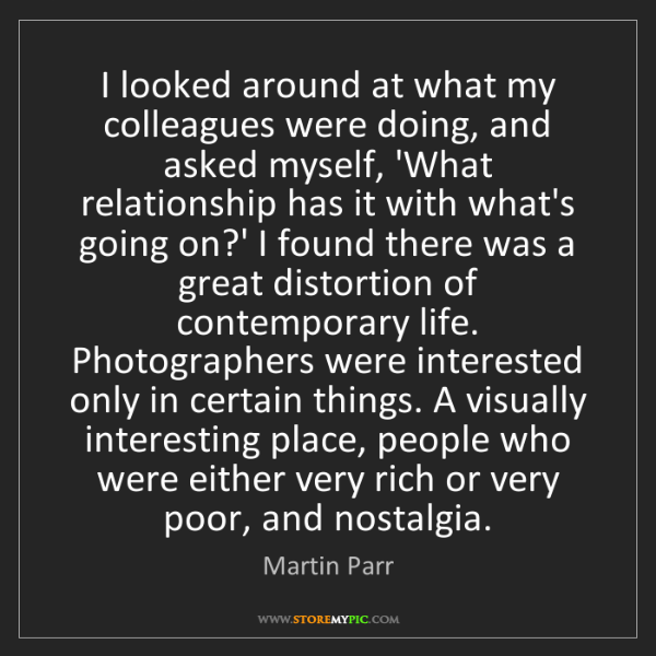 Martin Parr: I looked around at what my colleagues were doing, and...