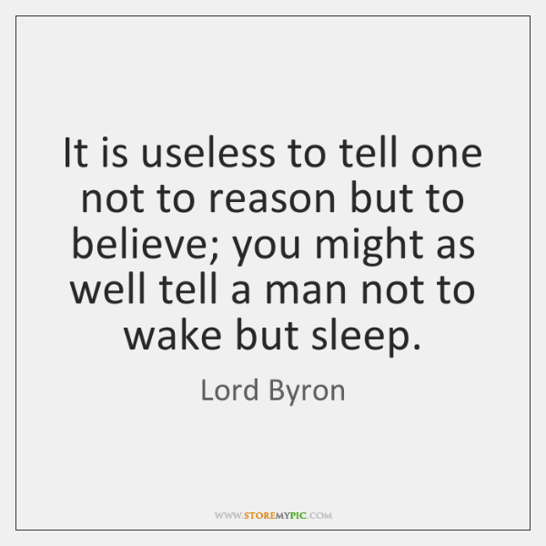 It is useless to tell one not to reason but to believe; ...