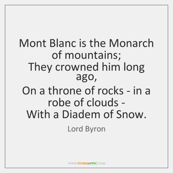 Mont Blanc is the Monarch of mountains;   They crowned him long ago,   ...