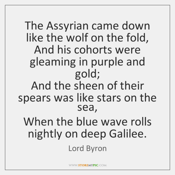 The Assyrian came down like the wolf on the fold,   And his ...