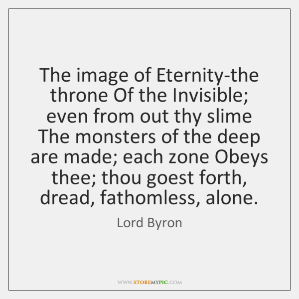 The image of Eternity-the throne Of the Invisible; even from out thy ...