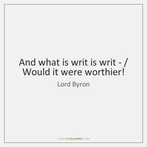 And what is writ is writ - / Would it were worthier!