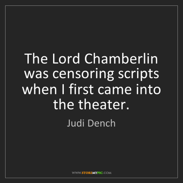 Judi Dench: The Lord Chamberlin was censoring scripts when I first...