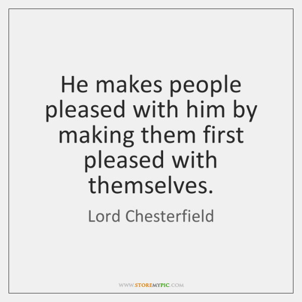 He makes people pleased with him by making them first pleased with ...
