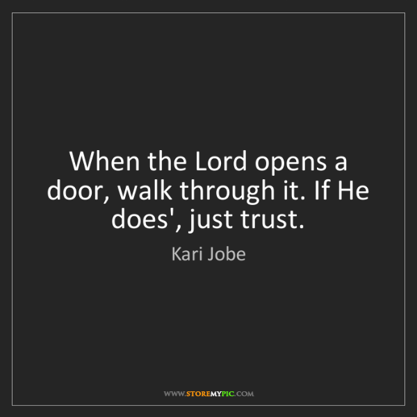 Kari Jobe: When the Lord opens a door, walk through it. If He does',...