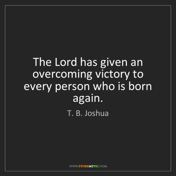 T. B. Joshua: The Lord has given an overcoming victory to every person...