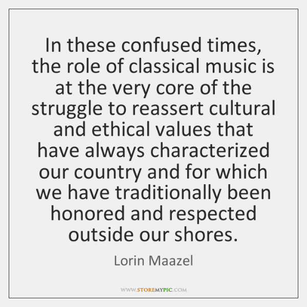 In these confused times, the role of classical music is at the ...