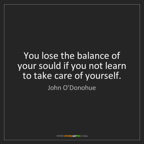 John O'Donohue: You lose the balance of your sould if you not learn to...