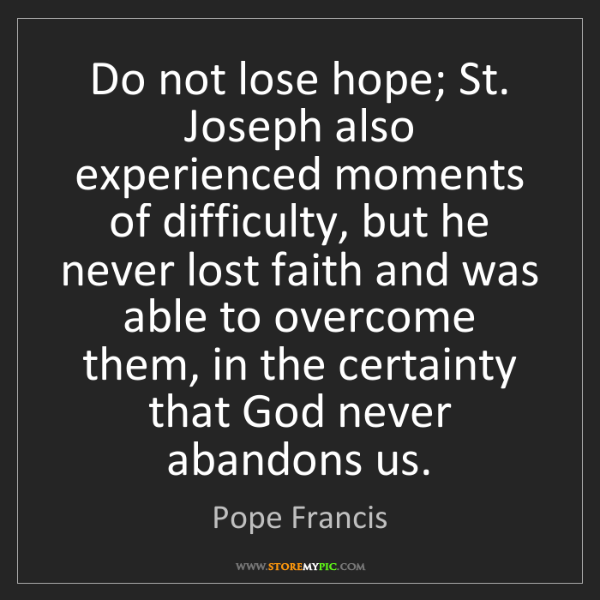 Pope Francis: Do not lose hope; St. Joseph also experienced moments...