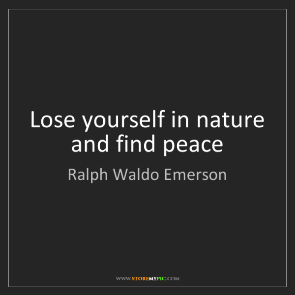 Ralph Waldo Emerson: Lose yourself in nature and find peace