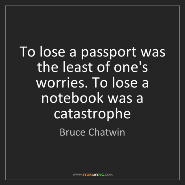 Bruce Chatwin: To lose a passport was the least of one's worries. To...