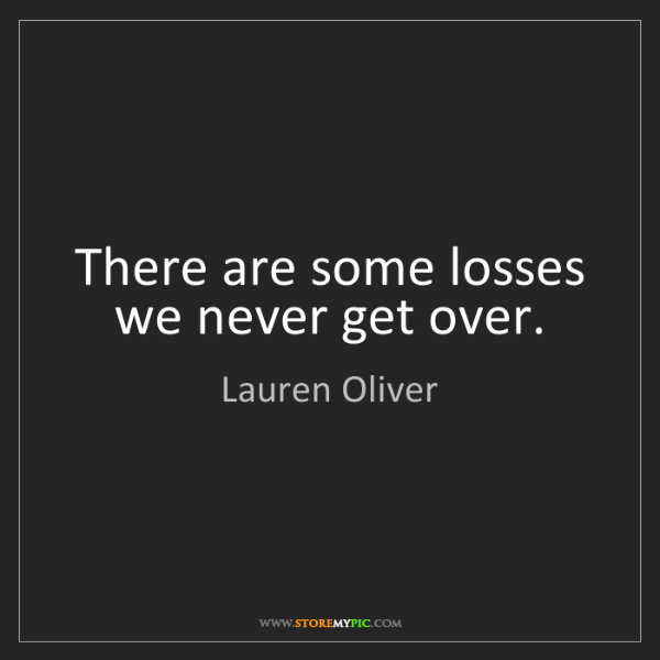 Lauren Oliver: There are some losses we never get over.