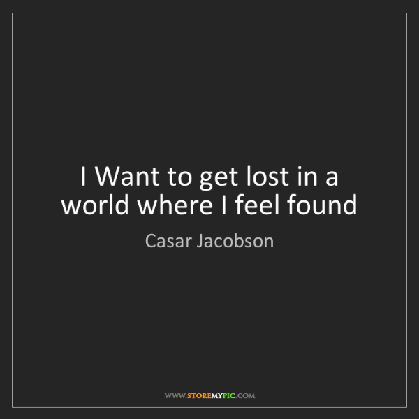 Casar Jacobson: I Want to get lost in a world where I feel found