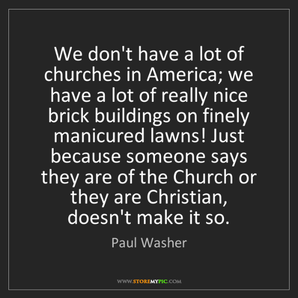 Paul Washer: We don't have a lot of churches in America; we have a...