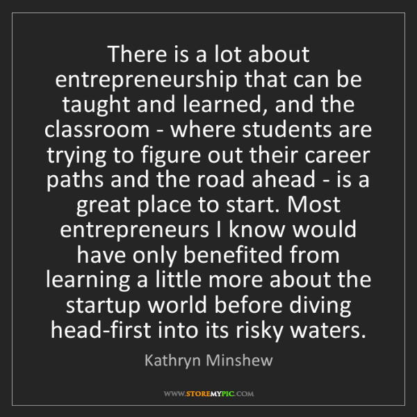 Kathryn Minshew: There is a lot about entrepreneurship that can be taught...