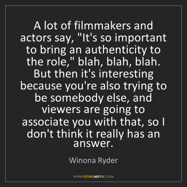 "Winona Ryder: A lot of filmmakers and actors say, ""It's so important..."