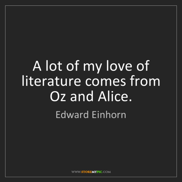 Edward Einhorn: A lot of my love of literature comes from Oz and Alice.