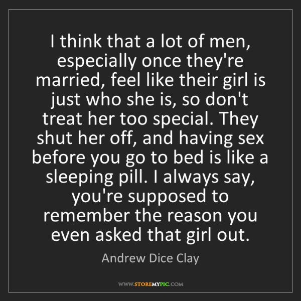 Andrew Dice Clay: I think that a lot of men, especially once they're married,...