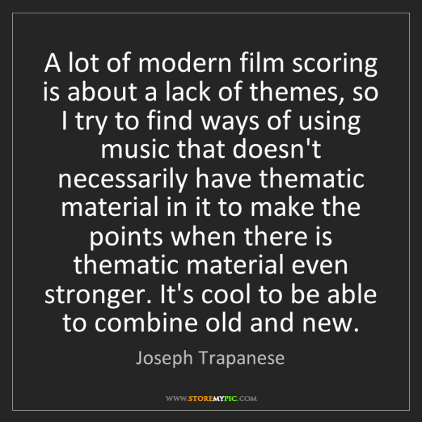 Joseph Trapanese: A lot of modern film scoring is about a lack of themes,...