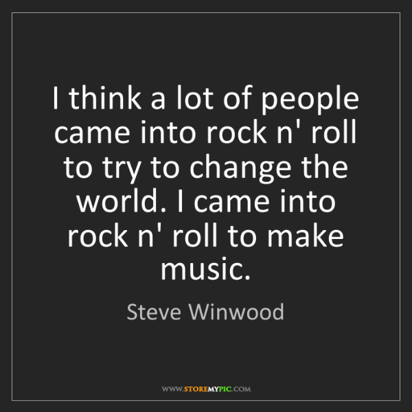 Steve Winwood: I think a lot of people came into rock n' roll to try...
