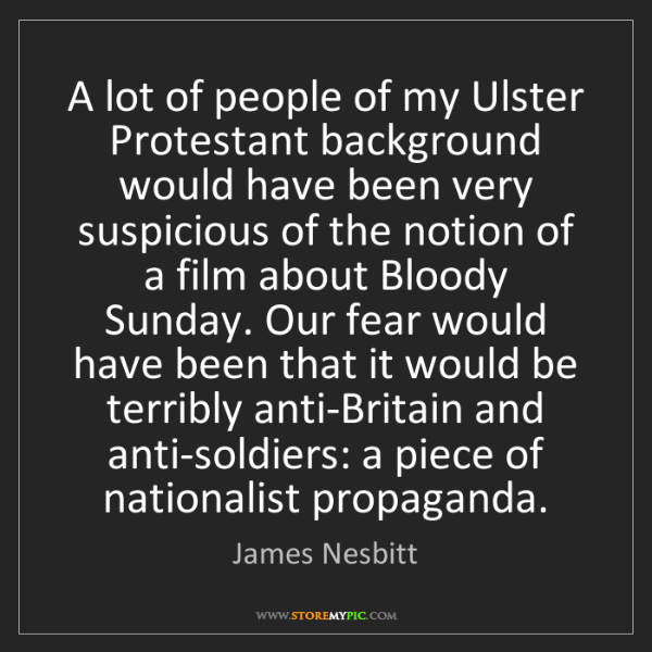James Nesbitt: A lot of people of my Ulster Protestant background would...