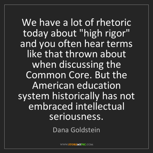 "Dana Goldstein: We have a lot of rhetoric today about ""high rigor"" and..."