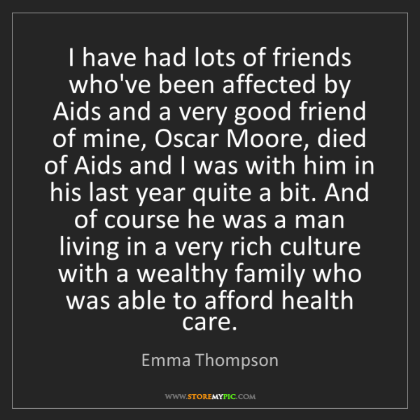 Emma Thompson: I have had lots of friends who've been affected by Aids...