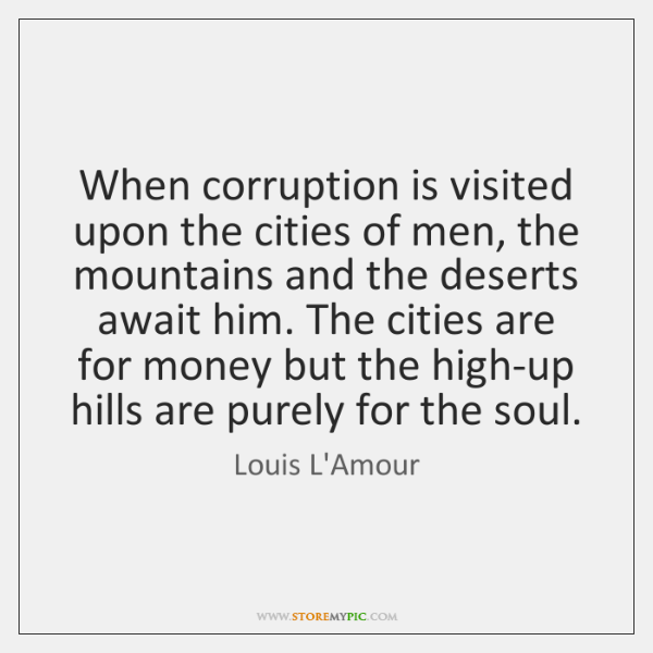 When corruption is visited upon the cities of men, the mountains and ...