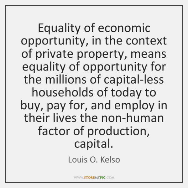Equality of economic opportunity, in the context of private property, means equality ...