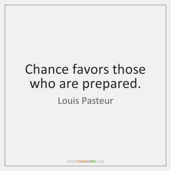 Chance favors those who are prepared.