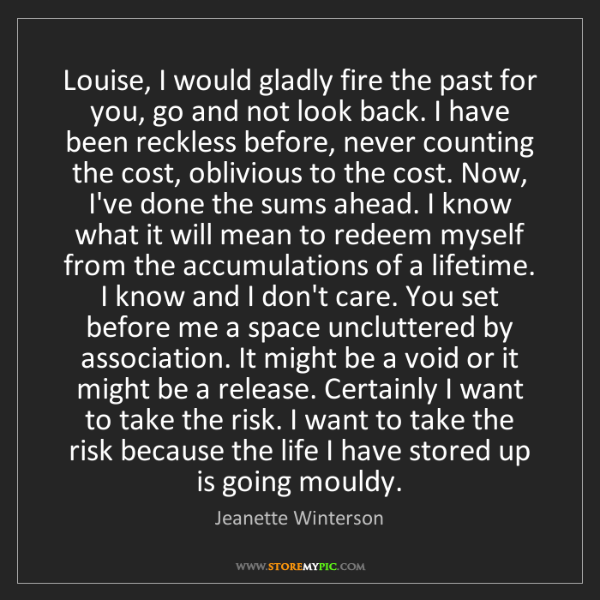 Jeanette Winterson: Louise, I would gladly fire the past for you, go and...