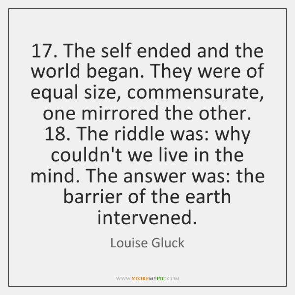 17. The self ended and the world began. They were of equal size, ...