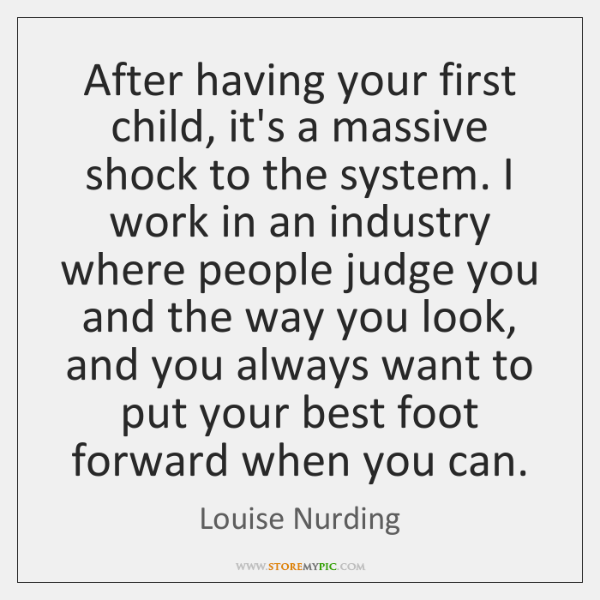 After having your first child, it's a massive shock to the system. ...
