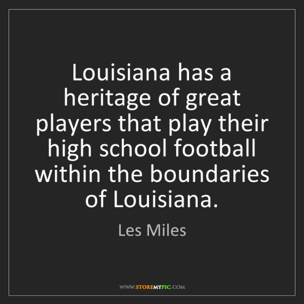 Les Miles: Louisiana has a heritage of great players that play their...