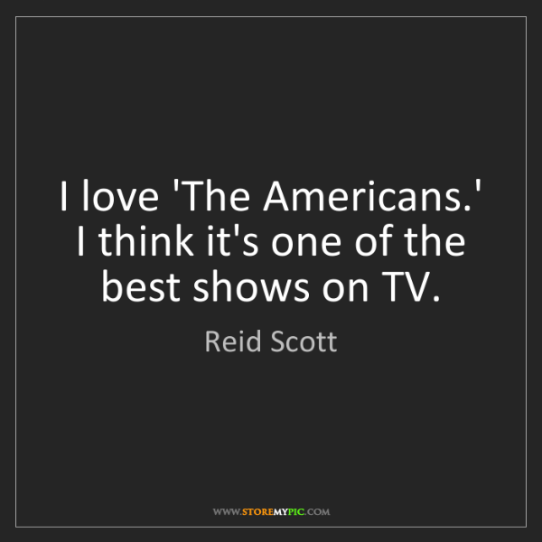 Reid Scott: I love 'The Americans.' I think it's one of the best...