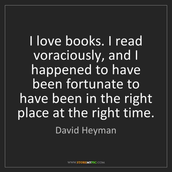 David Heyman: I love books. I read voraciously, and I happened to have...