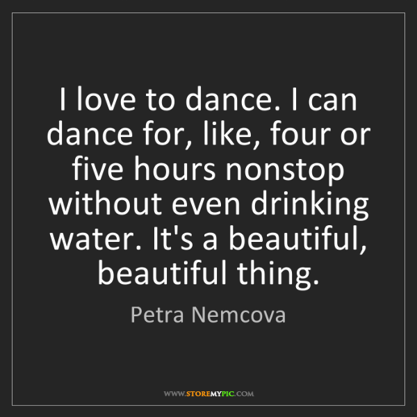 Petra Nemcova: I love to dance. I can dance for, like, four or five...