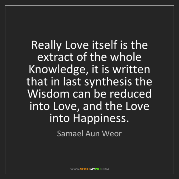 Samael Aun Weor: Really Love itself is the extract of the whole Knowledge,...