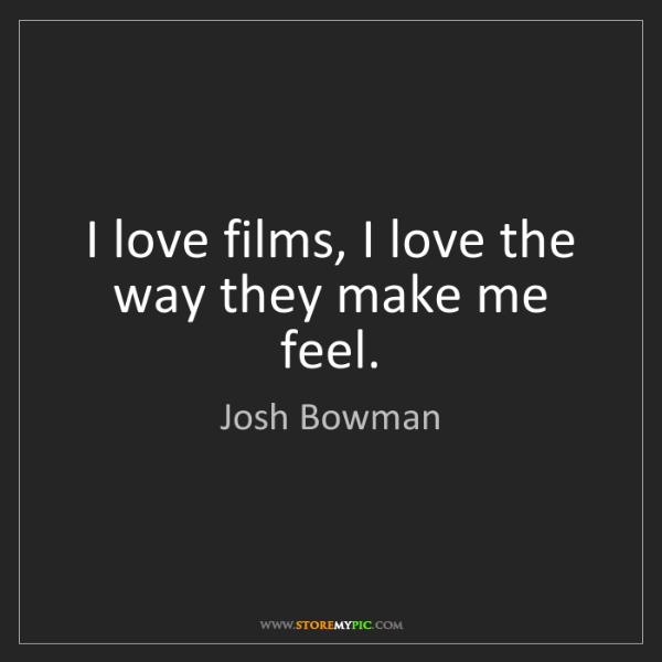 Josh Bowman: I love films, I love the way they make me feel.