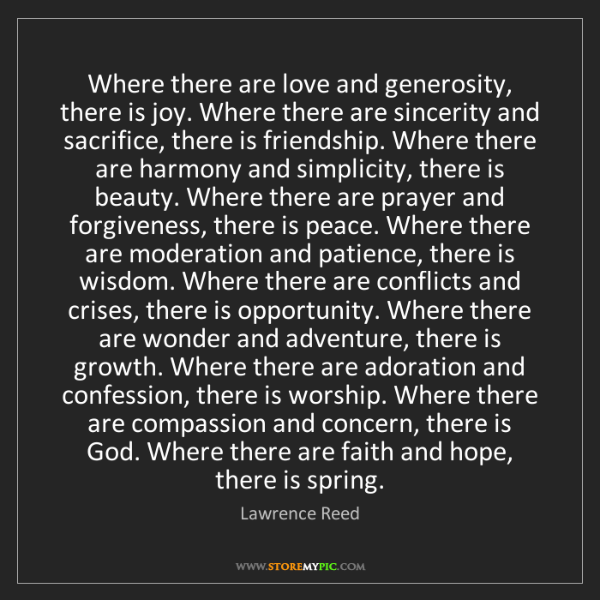 Lawrence Reed: Where there are love and generosity, there is joy. Where...