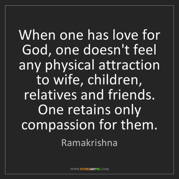 Ramakrishna: When one has love for God, one doesn't feel any physical...
