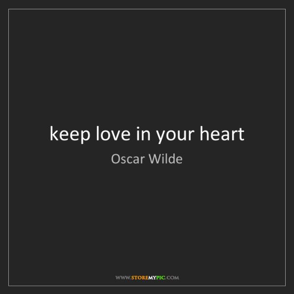 Oscar Wilde: keep love in your heart
